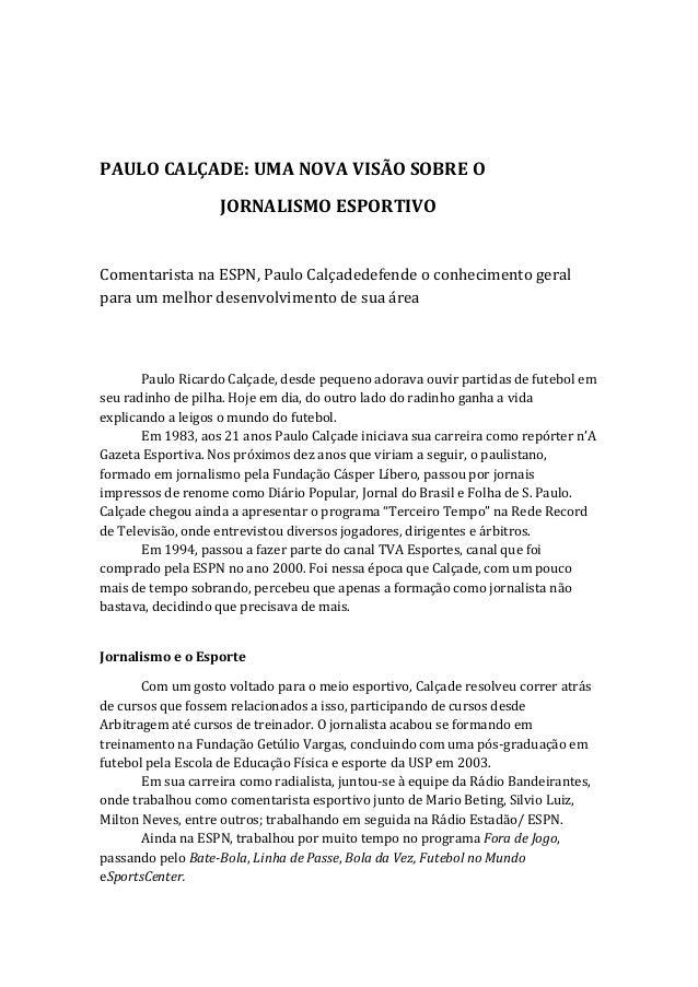 PAULO CALÇADE: UMA NOVA VISÃO SOBRE O JORNALISMO ESPORTIVO Comentarista na ESPN, Paulo Calçadedefende o conhecimento geral...