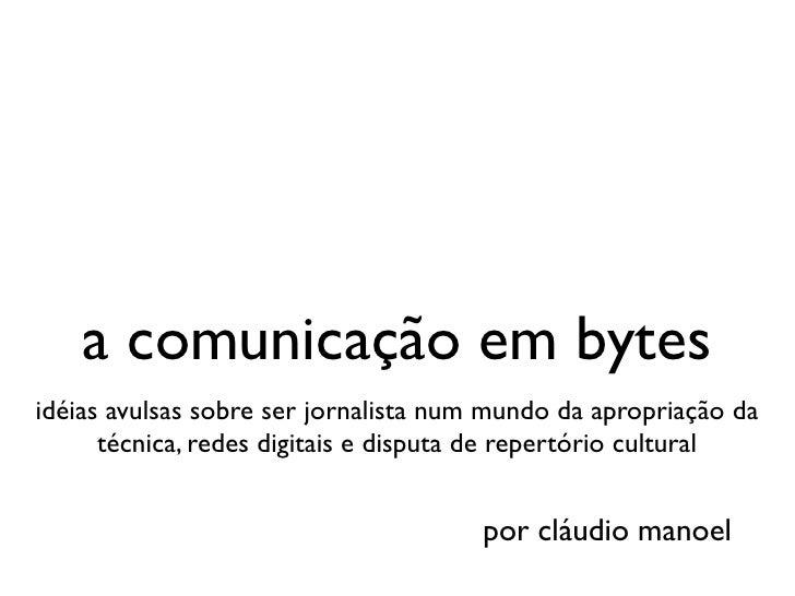 a comunicação em bytesidéias avulsas sobre ser jornalista num mundo da apropriação da      técnica, redes digitais e dispu...