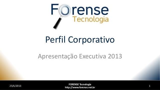 Perfil CorporativoApresentação Executiva 201325/6/2013FORENSE Tecnologiahttp://www.forense.net.br1