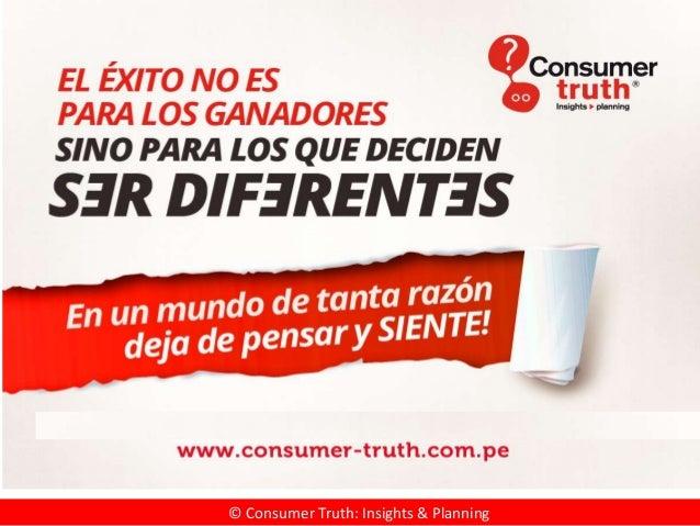 www.consumer-truth.com.pe © Consumer Truth: Insights & Planning www.consumer-truth.com.pe