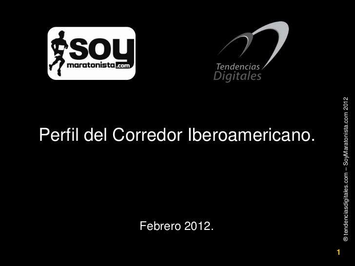Febrero 2012.                                      Perfil del Corredor Iberoamericano.1    ® tendenciasdigitales.com – Soy...