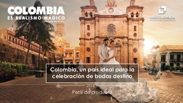 Colombia, un país ideal para la celebración de bodas destino Perfil de producto 2016