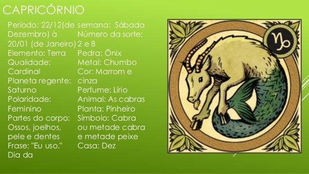 CAPRICÓRNIO Período: 22/12(de Dezembro) à 20/01 (de Janeiro) Elemento: Terra Qualidade: Cardinal Planeta regente: Saturno ...