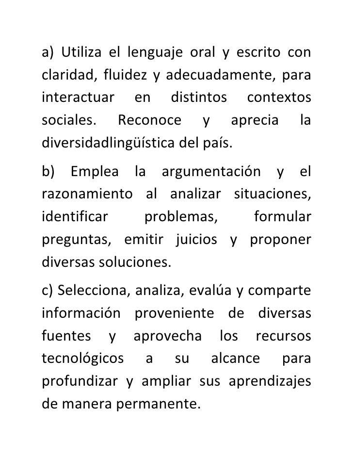 a) Utiliza el lenguaje oral y escrito con claridad, fluidez y adecuadamente, para interactuar en distintos contextos socia...