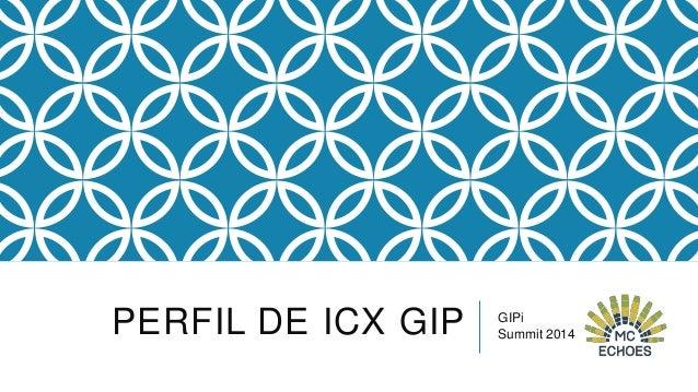 PERFIL DE ICX GIP  GIPi Summit 2014
