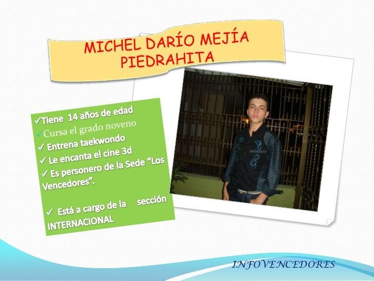 MICHEL DARÍO MEJÍA PIEDRAHITA<br /><ul><li>Tiene  14 años de edad