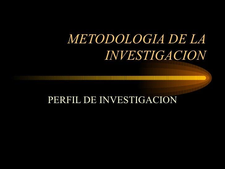 METODOLOGIA DE LA        INVESTIGACION   PERFIL DE INVESTIGACION