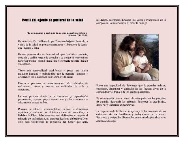 Perfil del agente de pastoral de la salud  solidariza, acompaña. Encarna los valores evangélicos de la compasión, la miser...