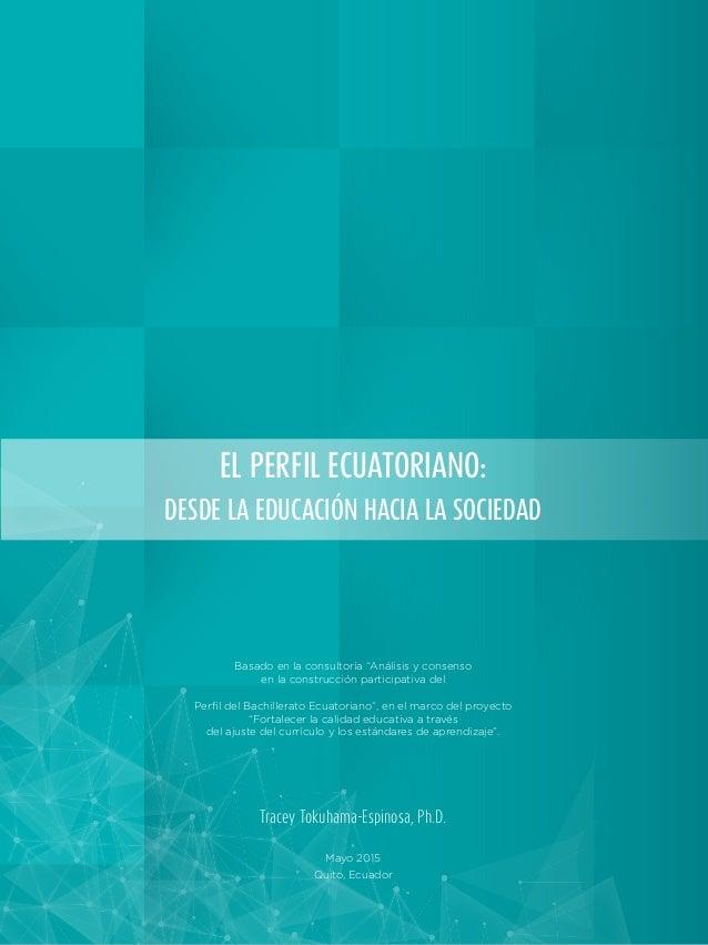 """EL PERFIL ECUATORIANO: DESDE LA EDUCACIÓN HACIA LA SOCIEDAD Basado en la consultoría """"Análisis y consenso en la construcci..."""