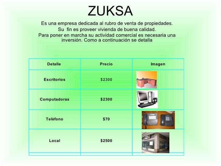 ZUKSA Es una empresa dedicada al rubro de venta de propiedades. Su  fin es proveer vivienda de buena calidad. Para poner e...