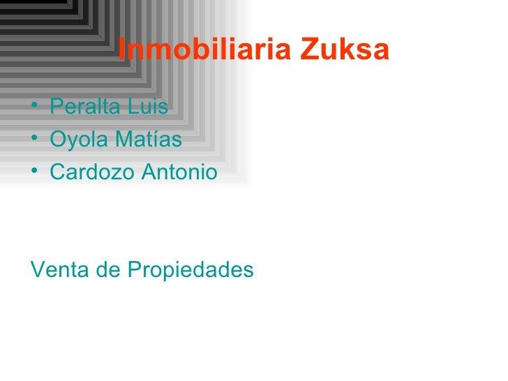 Inmobiliaria Zuksa <ul><li>Peralta Luis </li></ul><ul><li>Oyola Matías </li></ul><ul><li>Cardozo Antonio </li></ul><ul><li...