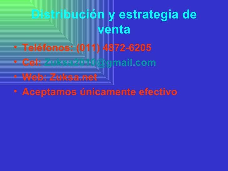 Distribución y estrategia de venta <ul><li>Teléfonos: (011) 4872-6205 </li></ul><ul><li>Cel:  [email_address] </li></ul><u...