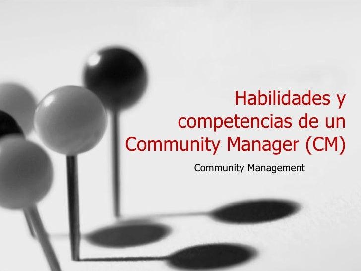 Habilidades y    competencias de unCommunity Manager (CM)       Community Management