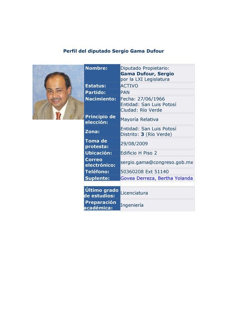 Perfil del diputado Sergio Gama Dufour           Nombre:      Diputado Propietario:                      Gama Dufour, Serg...