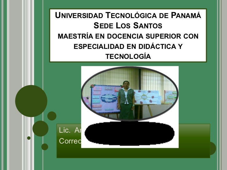UNIVERSIDAD TECNOLÓGICA DE PANAMÁ         SEDE LOS SANTOSMAESTRÍA EN DOCENCIA SUPERIOR CON    ESPECIALIDAD EN DIDÁCTICA Y ...
