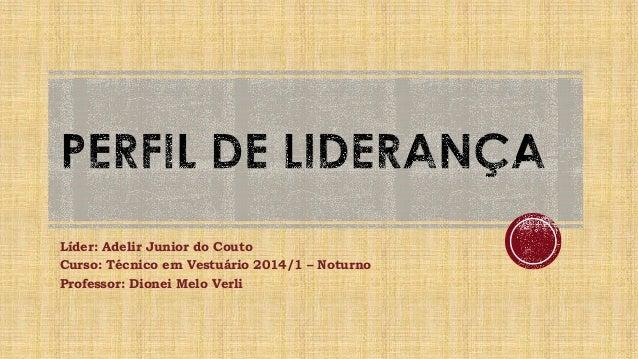 Líder: Adelir Junior do Couto Curso: Técnico em Vestuário 2014/1 – Noturno Professor: Dionei Melo Verli