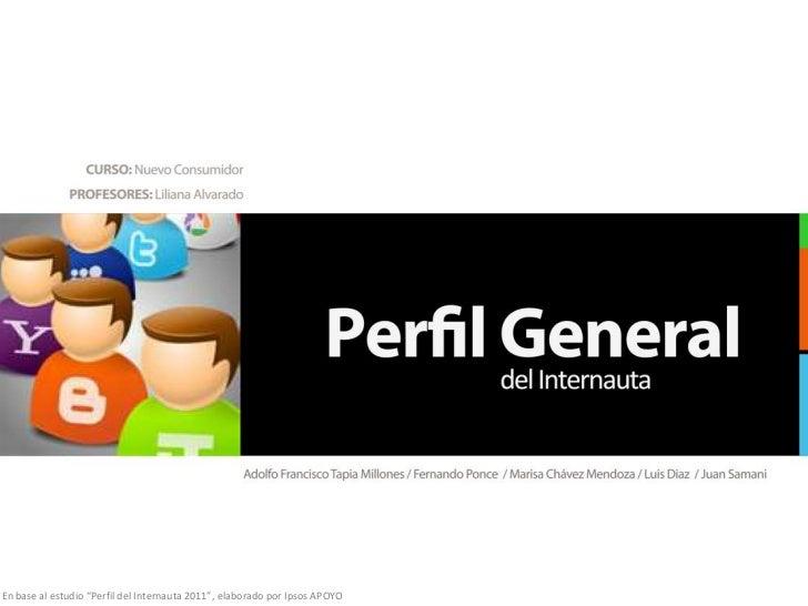"""En base al estudio """"Perfil del Internauta 2011"""", elaborado por Ipsos APOYO"""