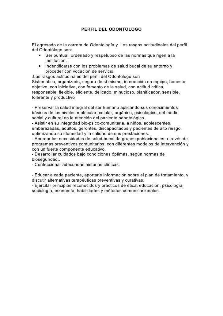 PERFIL DEL ODONTOLOGO   El egresado de la carrera de Odontología y Los rasgos actitudinales del perfil del Odontólogo son:...