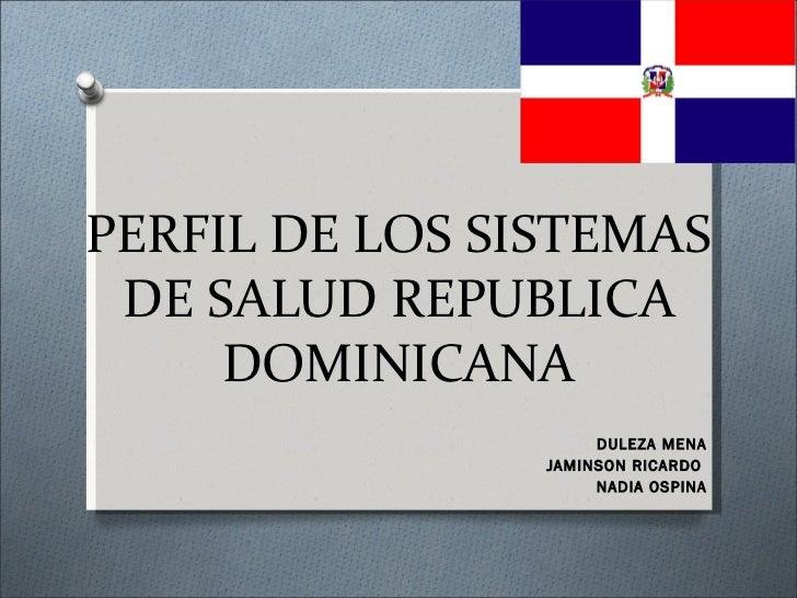 PERFIL DE LOS SISTEMAS DE SALUD REPUBLICA DOMINICANA DULEZA MENA JAMINSON RICARDO  NADIA OSPINA