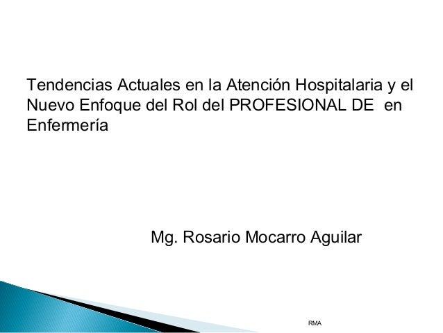 Tendencias Actuales en la Atención Hospitalaria y el Nuevo Enfoque del Rol del PROFESIONAL DE en Enfermería  Mg. Rosario M...