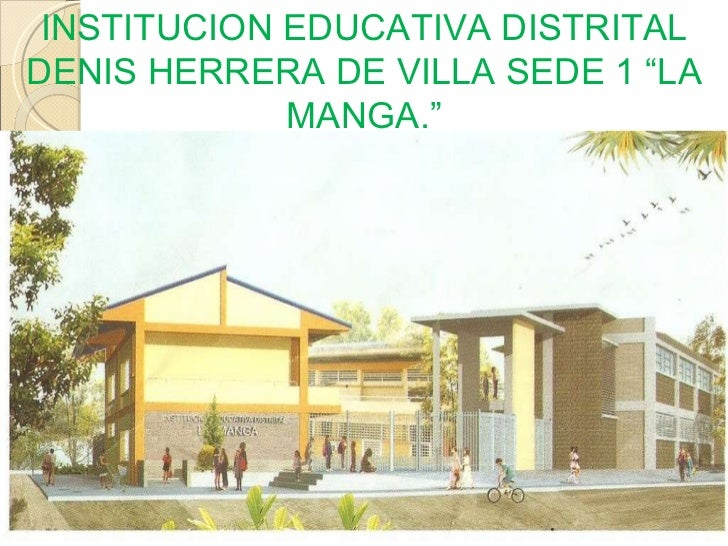 """INSTITUCION EDUCATIVA DISTRITAL DENIS HERRERA DE VILLA SEDE 1 """"LA MANGA."""""""