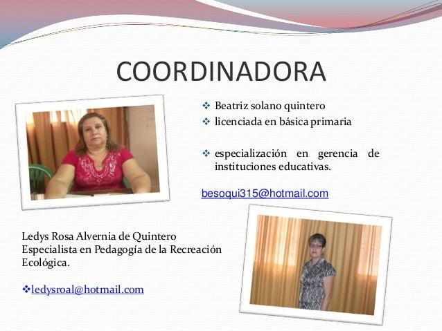 COORDINADORA  Beatriz solano quintero  licenciada en básica primaria   especialización en gerencia de instituciones edu...