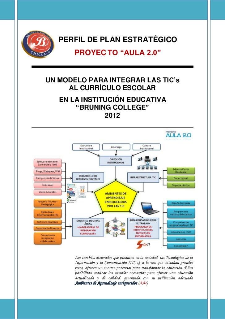 """PERFIL DE PLAN ESTRATÉGICO       PROYEC TO """"AULA 2.0""""UN MODELO PARA INTEGRAR LAS TIC's     AL CURRÍCULO ESCOLAR   EN LA IN..."""