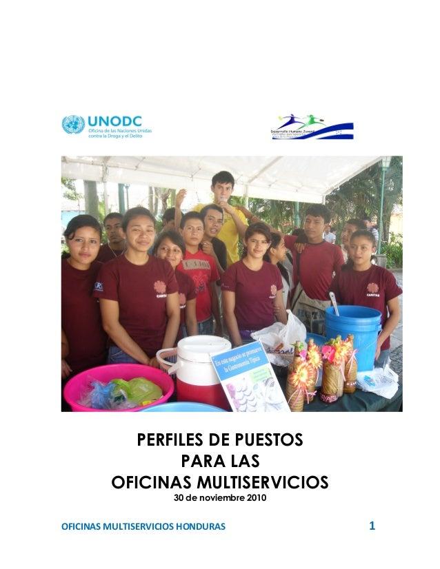 PERFILES DE PUESTOS PARA LAS OFICINAS MULTISERVICIOS 30 de noviembre 2010 OFICINAS MULTISERVICIOS HONDURAS 1