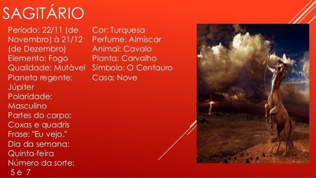 SAGITÁRIO Período: 22/11 (de Novembro) à 21/12 (de Dezembro) Elemento: Fogo Qualidade: Mutável Planeta regente: Júpiter Po...