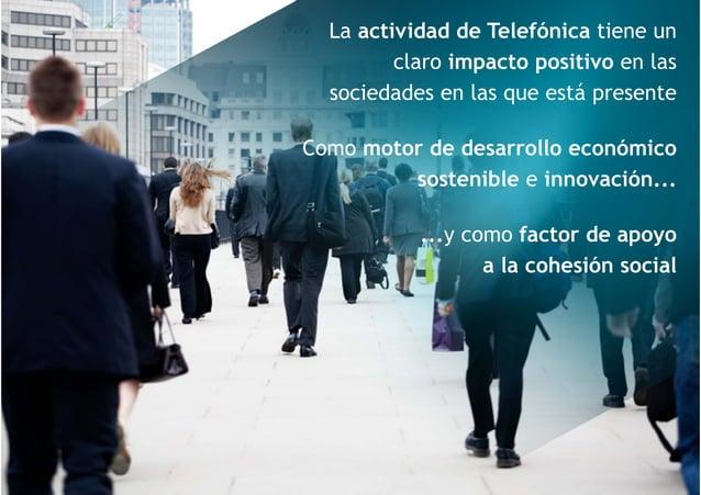DISCOVER, DISRUPT, DELIVER 13 1La actividad de Telefónica tiene un claro impacto positivo en las sociedades en las que est...