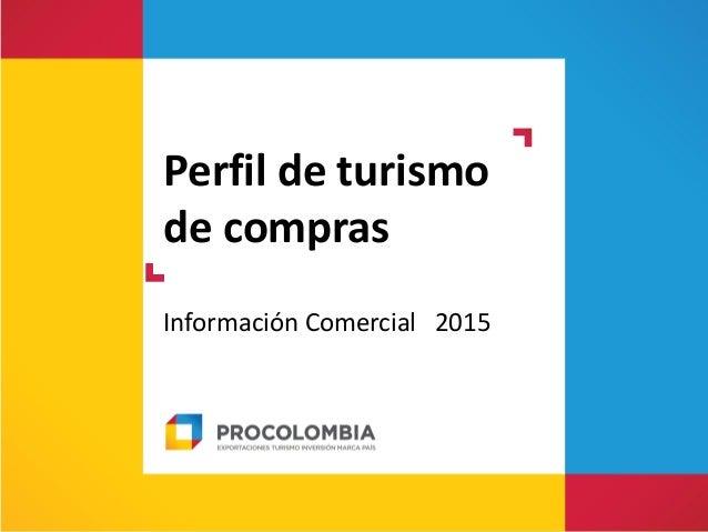 Perfil de turismo de compras Información Comercial 2015