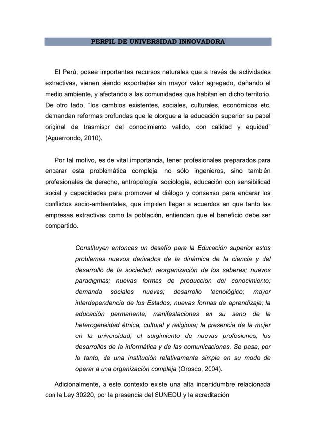 PERFIL DE UNIVERSIDAD INNOVADORA El Perú, posee importantes recursos naturales que a través de actividades extractivas, vi...