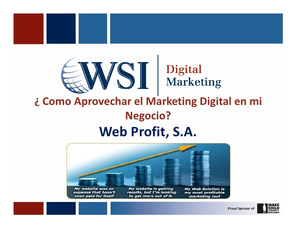 ¿ Como Aprovechar el Marketing Digital en mi                 Negocio?             Web Profit, S.A.