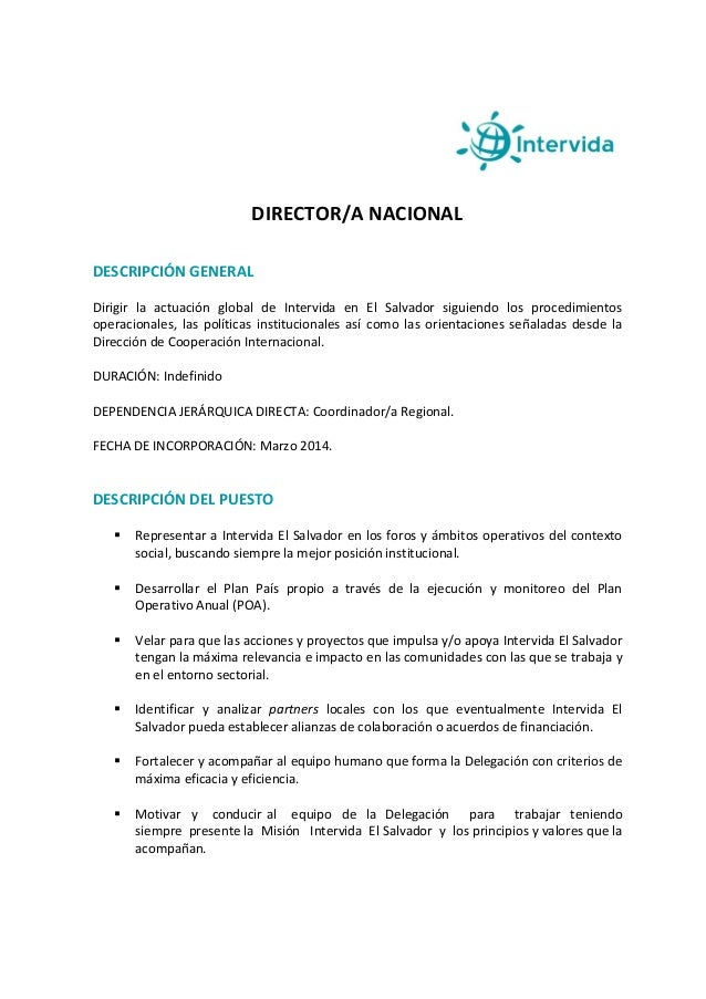 DIRECTOR/A NACIONAL DESCRIPCIÓN GENERAL Dirigir la actuación global de Intervida en El Salvador siguiendo los procedimient...