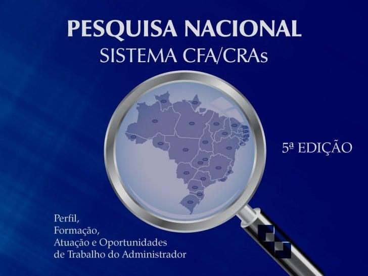 Pesquisa Perfil, Formação, Atuação e Oportunidades de Trabalho do Administrador           Adm. Ana Mônica Beltrão da Silva...