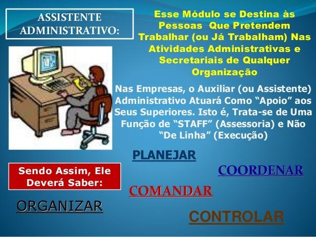ASSISTENTE ADMINISTRATIVO: Esse Módulo se Destina às Pessoas Que Pretendem Trabalhar (ou Já Trabalham) Nas Atividades Admi...
