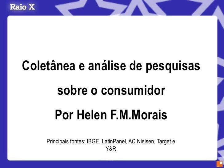 Coletânea e análise de pesquisas         sobre o consumidor        Por Helen F.M.Morais     Principais fontes: IBGE, Latin...