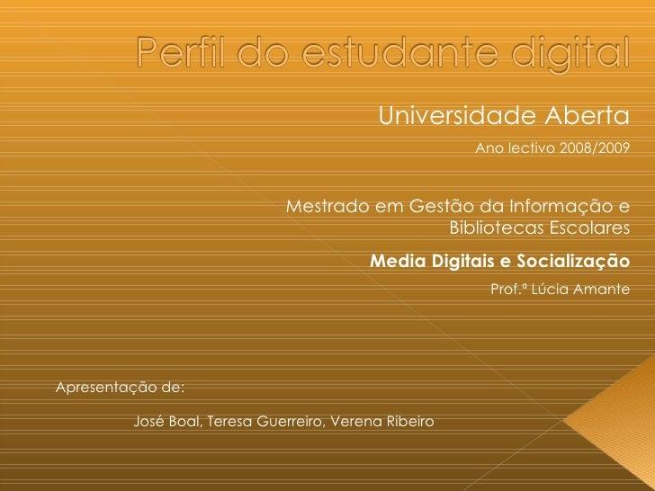 Apresentação de: José Boal, Teresa Guerreiro, Verena Ribeiro Universidade Aberta Ano lectivo 2008/2009 Mestrado em Gestão ...