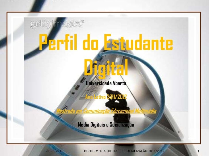 26-06-2011<br />Perfil do Estudante DigitalUniversidade AbertaAno Letivo 2011/2012Mestrado em Comunicação Educacional Mult...