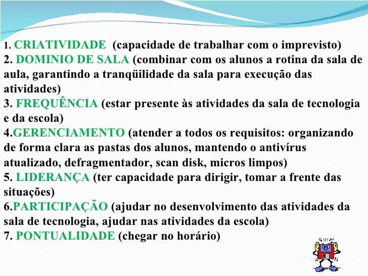 1.  CRIATIVIDADE  (capacidade de trabalhar com o imprevisto) 2.  DOMINIO DE SALA  (combinar com os alunos a rotina da sala...