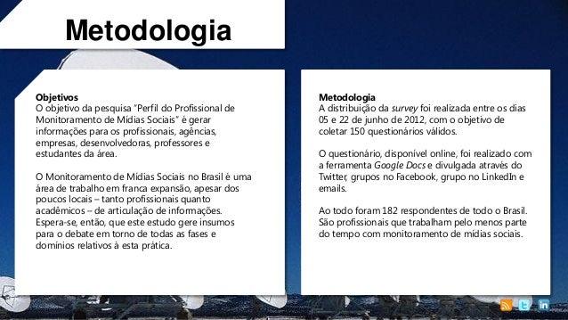 """Metodologia Objetivos O objetivo da pesquisa """"Perfil do Profissional de Monitoramento de Mídias Sociais"""" é gerar informaçõ..."""