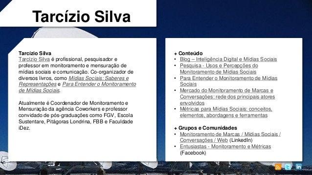 Tarcízio Silva Tarcízio Silva Tarcízio Silva é profissional, pesquisador e professor em monitoramento e mensuração de mídi...