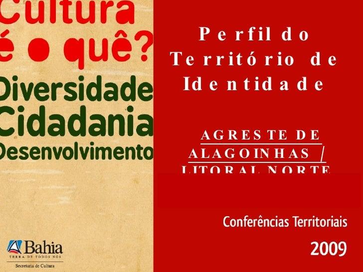 Perfil do Território de Identidade   AGRESTE DE ALAGOINHAS / LITORAL NORTE