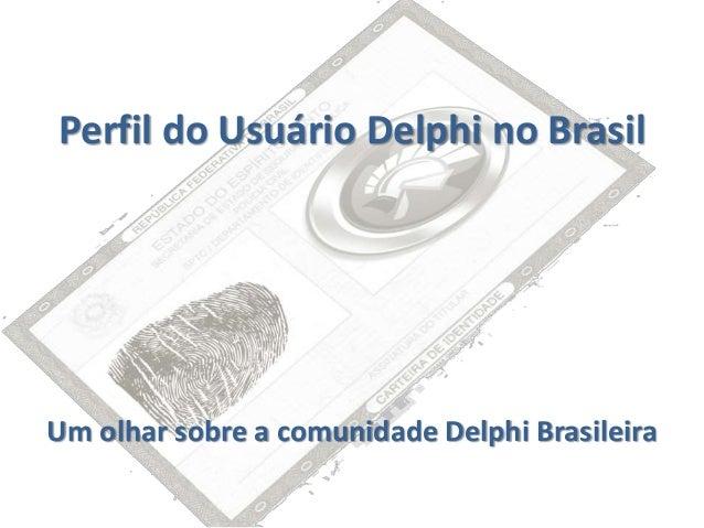 Perfil do Usuário Delphi no Brasil Um olhar sobre a comunidade Delphi Brasileira
