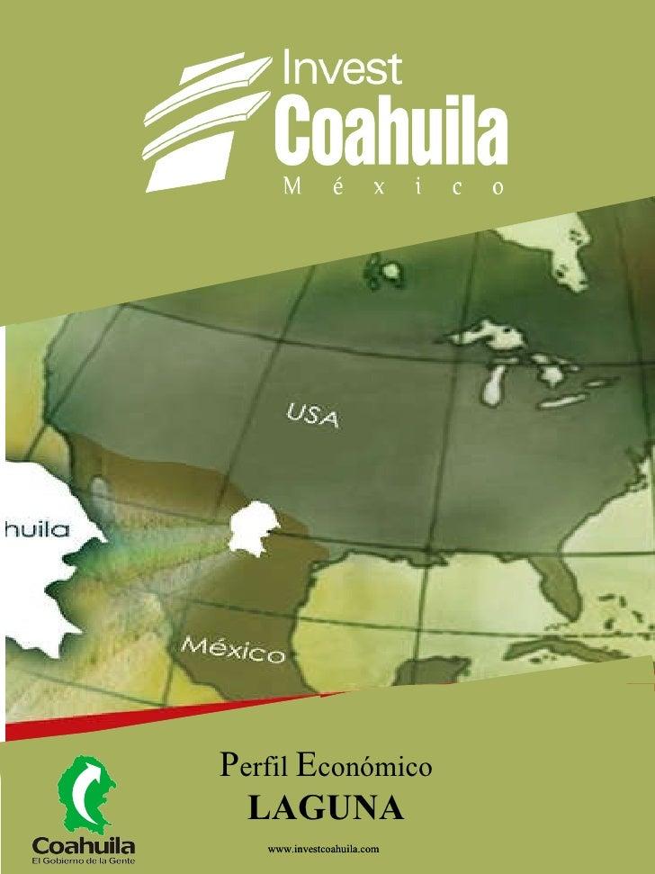 www.investcoahuila.com P erfil  E conómico LAGUNA www.investcoahuila.com