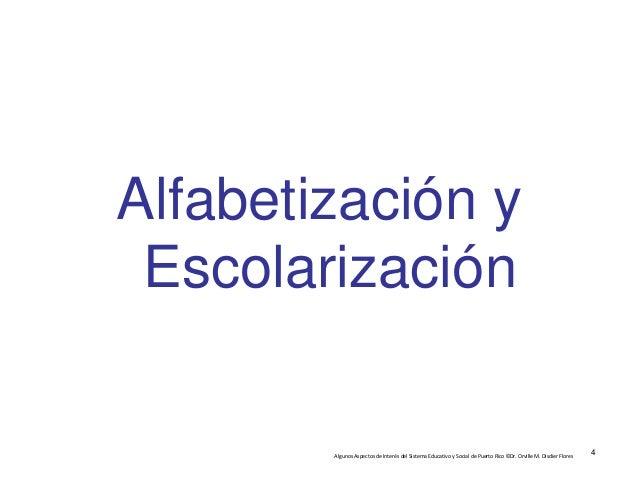 AlgunosAspectosdeInterésdelSistemaEducativoySocialdePuertoRico©Dr.OrvilleM.DisdierFlores Alfabetización y ...