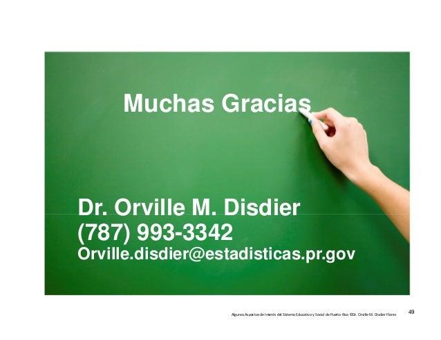 AlgunosAspectosdeInterésdelSistemaEducativoySocialdePuertoRico©Dr.OrvilleM.DisdierFlores 49 Muchas Gracias...