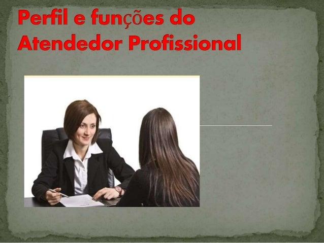  Atendedor Profissional -Características / qualidades de um atendedor : -Atitude positiva / autoestima , -Saber-saber, sa...