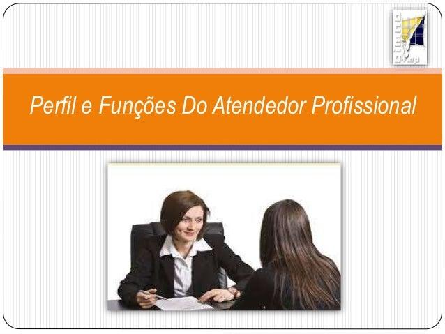 Perfil e Funções Do Atendedor Profissional