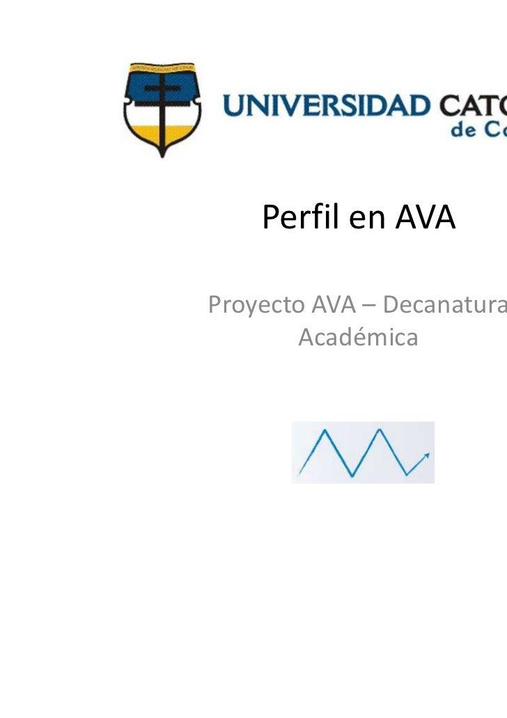 Perfil en AVAProyecto AVA – Decanatura       Académica
